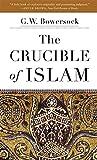 The Crucible of Islam - G. W. Bowersock