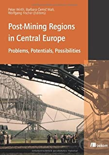 Post-Mining Regions in Central Europe: Problems, Potentials, Possibilities by Peter Wirth (Editor), Barbara Cernic-Mali (Editor), Wolfgang Fischer (Editor) (5-Jun-2012) Perfect Paperback