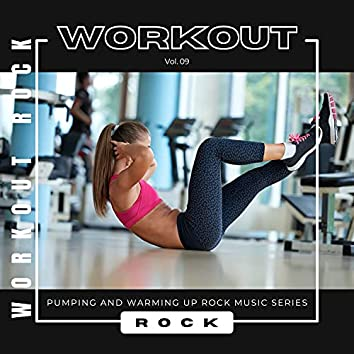 Workout Rock - Pumping And Warming Up Rock Music Series, Vol. 09