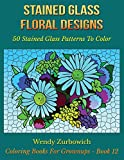 Stained Glass Floral Designs: 50 Stained Glass Patterns To Color (Coloring Books For Grownups) (Volume 12)