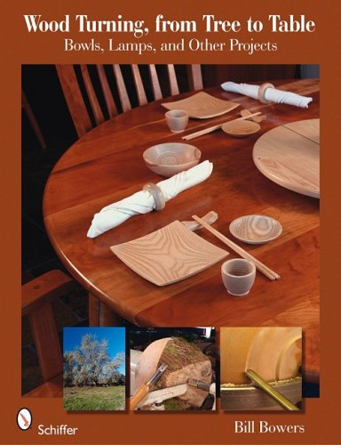 Wood Turning from Tree to Table: Bowls, Lamps, & Other Projects