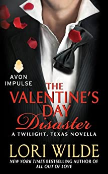 The Valentine's Day Disaster: A Twilight, Texas Novella by [Lori Wilde]