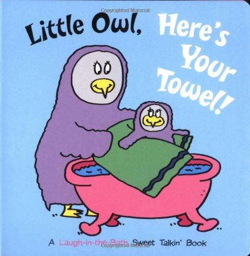 Little Owl, Here's Your Towel! (Sweet Talkin')