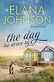 The Day He Drove By: Sweet Contemporary Romance (Hawthorne Harbor Romance Book 1) by [Elana Johnson]
