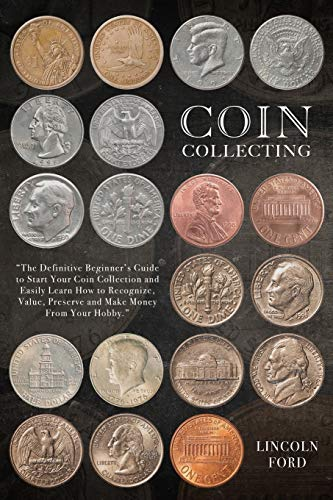 Compare Textbook Prices for Coin Collecting: The Definitive Beginner's Guide to Start Your Coin Collection and Easily Learn How to Recognize, Value, Preserve and Make Money From Your Hobby  ISBN 9798727838631 by Ford, Lincoln