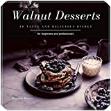 Walnut Desserts: 30 tasty and delicious dishes (English Edition)