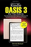 A Definitive Guide to KINDLE OASIS 3 For the Elderly: Tips, Tricks and Some Hidden Features to Master Your 10th Generation Kindle Oasis and Fix Common Problems