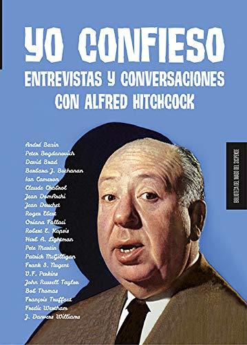 Yo confieso: Entrevistas y conversaciones con Alfred Hitchcock