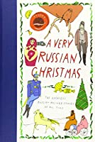 A Very Russian Christmas: The Greatest Russian Holiday Stories of All Time (Very Christmas, 1)