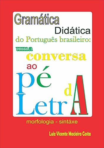 Gramática didática do Português brasileiro:: uma conversa ao pé da letra (Linguística & Aulas de língua portuguesa)