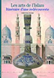Les arts de l'Islam - Itinéraire d'une redécouverte