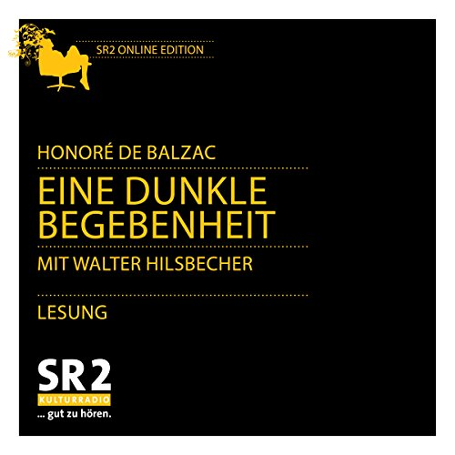 Eine dunkle Begebenheit                   By:                                                                                                                                 Honoré de Balzac                               Narrated by:                                                                                                                                 Walter Hilsbecher                      Length: 6 hrs and 27 mins     Not rated yet     Overall 0.0