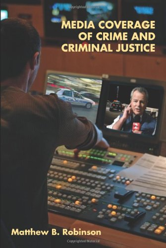 Media Coverage of Crime and Criminal Justice