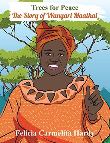 Trees for Peace: The Story of Wangari Maathai