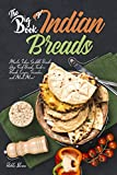 The Big Book of Indian Breads: Master Indian Griddle Breads, Deep Fried Breads, Tandoori Breads, Crepes, Pancakes, and Much More! (Indian Cookbook)