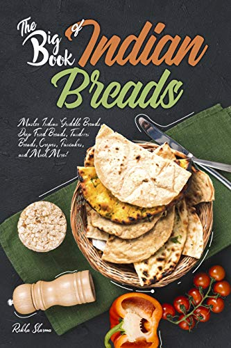 The Big Book of Indian Breads: Master Indian Griddle Breads, Deep Fried Breads, Tandoori Breads, Crepes, Pancakes, and Much More! (Indian Cookbook 7) (English Edition)