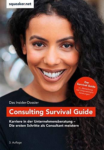 Das Insider-Dossier: Consulting Survival Guide: Karriere in der Unternehmensberatung - Die ersten Schritte als Consultant erfolgreich meistern
