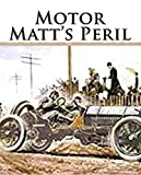 Illustrated Motor Matt's Peril: 100 educational books are recommended (English Edition)