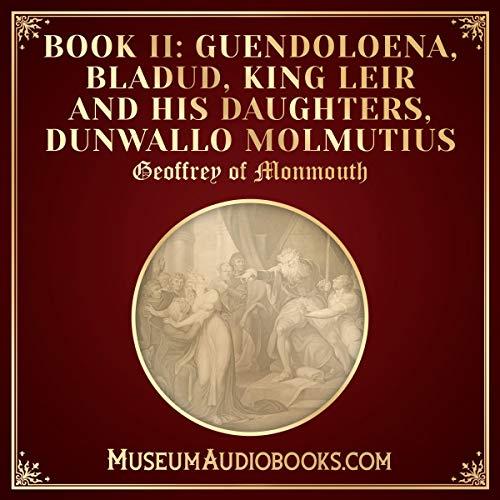 Guendoloena, Bladud, King Leir and His Daughters, Dunwallo Molmutius cover art