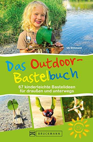 Das Outdoor-Bastelbuch. 66 kinderleichte Bastelideen für draußen und unterwegs.: Das Naturbastelbuch für alle Outdoor-Kids mit Step-by-Step-Anleitungen für sicheres Gelingen