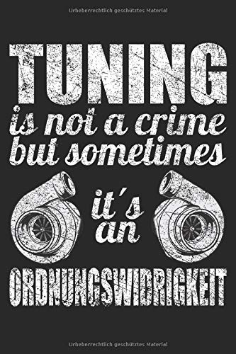 TUNING IS NOT A CRIME: Sprüche 6´x 9´ Notizbuch, liniert fürs Büro, Schule und Uni oder Universität