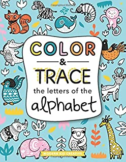 Color and Trace the Letters of the Alphabet: Pre K, Kindergarten and Kids Ages 3-5 Reading And Writing Workbook