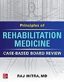 Principles of Rehabilitation Medicine: Case-Based Board Review