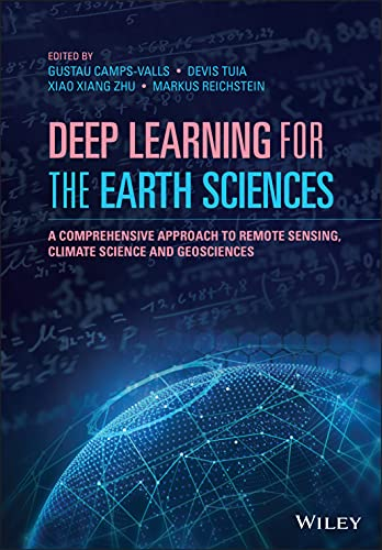Compare Textbook Prices for Deep Learning for the Earth Sciences: A Comprehensive Approach to Remote Sensing, Climate Science and Geosciences 1 Edition ISBN 9781119646143 by Camps-Valls, Gustau,Tuia, Devis,Zhu, Xiao Xiang,Reichstein, Markus
