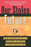 Our Stolen Future: Are We Threatening Our Fertility, Intelligence, and Survival?--A Scientific Detective Story - Theo Colborn