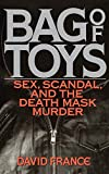 Bag of Toys: Sex, Scandal, and the Death Mask Murder
