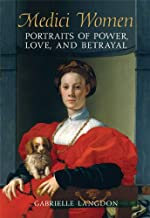 Medici Women: Portraits of Power, Love, and Betrayal in the Court of Duke Cosimo I