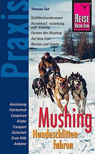 Reise Know-How Praxis Mushing - Hundeschlittenfahren: Ratgeber mit vielen praxisnahen Tipps und Informationen (Sachbuch)