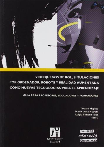 Videojuegos de rol, simulaciones por ordenador, robots y realidad aumentada como nuevas tecnologías para el aprendizaje: Guia para profesores, educadores y formadores (Educació)