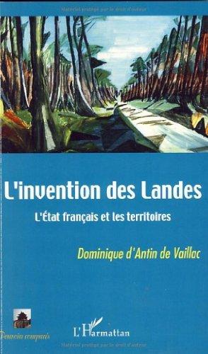 L'invention des Landes : l'Etat français et les territoires (Pouvoirs comparés)