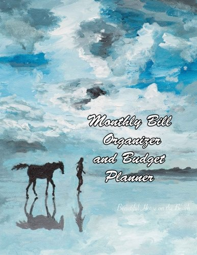 Monthly Bill Organizer and Budget Planner Beautiful Horse on the Beach: Extra Large 8.5 X11 Budget Book with Motivational Quotes