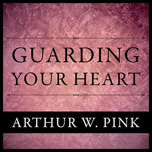 Guarding Your Heart: Arthur Pink Collection, Book 30