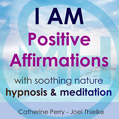 I AM: Positive Affirmations with Soothing Nature Hypnosis & Meditation audiobook cover art