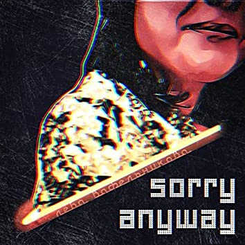 Sorry Anyway