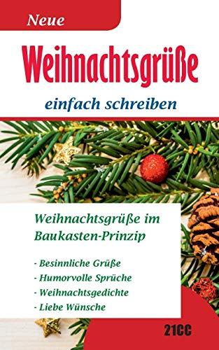 Weihnachtsgrüße: einfach schreiben - Weihnachtsgrüße im Baukasten-Prinzip - Besinnliche Grüße - Humorvolle Grüße - Weihnachtsgedichte - Liebe Wünsche (Wünsche und Grüße)