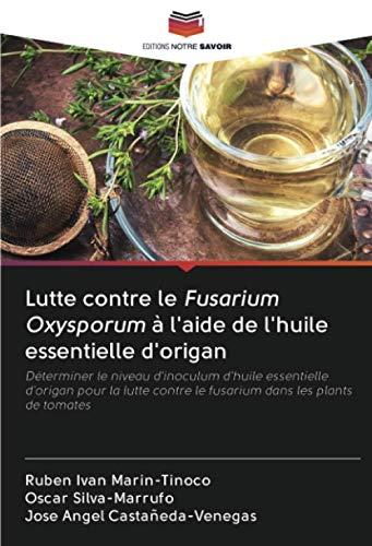 Lutte contre le Fusarium Oxysporum à l'aide de l'huile essentielle d'origan: Déterminer le niveau d'inoculum d'huile essentielle d'origan pour la lutte contre le fusarium dans les plants de tomates