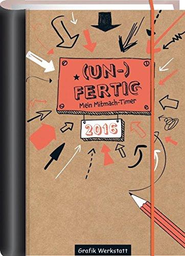 (UN-)Fertig - Mein Mitmach-Timer 2016: Terminplaner - Kalender