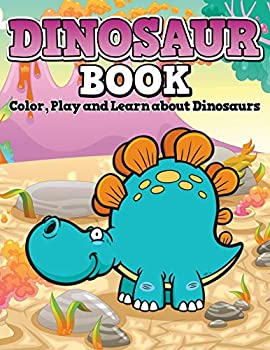 Paperback Dinosaur Book: Color, Play and Learn about Dinosaurs Book