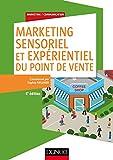 Marketing sensoriel et expérientiel du point de vente - 5e éd. - Labellisation FNEGE - 2014