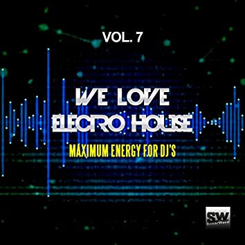 We Love Electro House, Vol. 7 (Maximum Energy For DJ's)