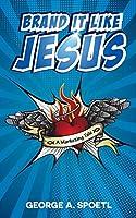 Brand it like Jesus: A Marketing Tale