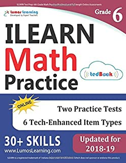 ILEARN Test Prep: 6th Grade Math Practice Workbook and Full-length Online Assessments: Indiana Learning Evaluation Assessment Readiness Network Study Guide