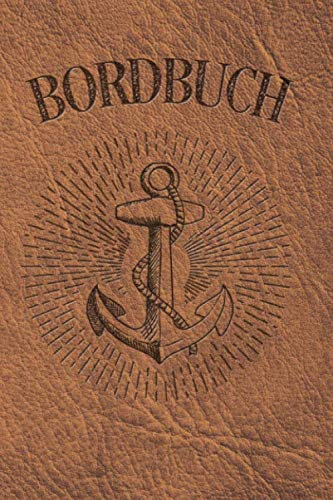 Bordbuch: Logbuch für Kapitän, Segler und Crew. Schiffstagebuch, Meilenbuch für Boot, Segelyacht, Sportboot, Motoryacht und Zubehör. Perfektes ... Yacht, Segelboot, Schiff, Katamaran