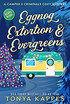 Eggnog, Extortion, and Evergreens: A Camper and Criminals Cozy Mystery Series Book 14 (A Camper & Criminals Cozy Mystery Series) by [Tonya Kappes]