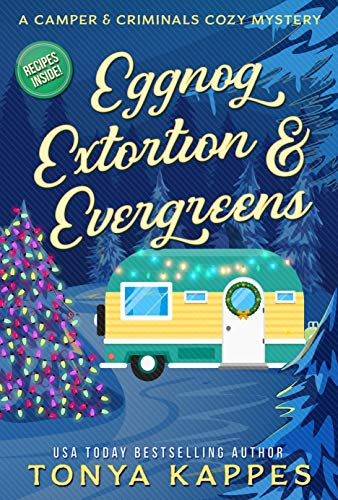 Eggnog, Extortion, and Evergreens: A Camper and Criminals Cozy Mystery Series Book 14 (A Camper & Criminals Cozy Mystery Series)