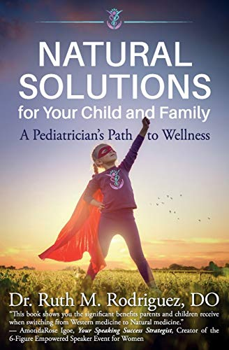 Compare Textbook Prices for Natural Solutions for Your Child and Family: A Pediatrician's Path to Wellness  ISBN 9781945446726 by Rodriguez DO, Ruth M.